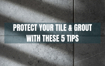 Protect Your Tile And Grout With These 5 Tips